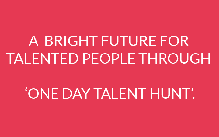 A Bright Future For Talented People Through one Day Talent Hunt